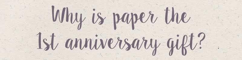 Why is paper the 1st anniversary gift?