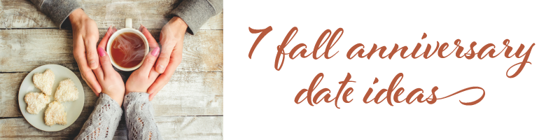 7 Fall anniversary date ideas