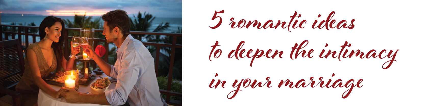 5 romantic ideas to deepen the intimacy in your marriage