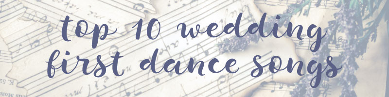 Top 10 Wedding First Dance Songs